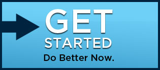 GET STARTED Do Better Now.